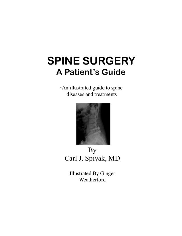 SPINE SURGERY A Patient's Guide -An illustrated guide to spine    diseases and treatments            By   Carl J. Spivak, ...