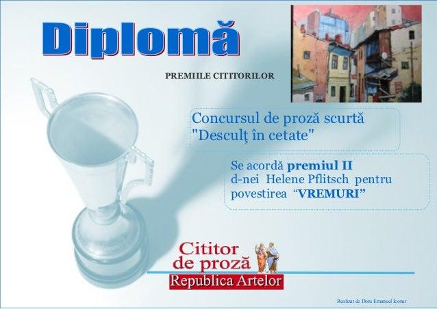 """PREMIILE CITITORILOR    Concursul de proză scurtă    """"Desculţ în cetate""""            Se acordă premiul II            d-nei ..."""
