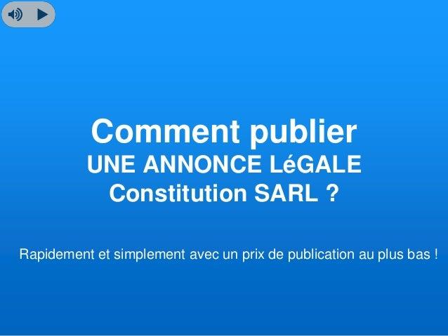 Comment publier UNE ANNONCE LéGALE Constitution SARL ? Rapidement et simplement avec un prix de publication au plus bas !