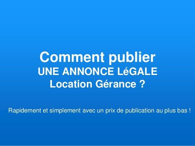 Comment publier UNE ANNONCE LéGALE Location Gérance ? Rapidement et simplement avec un prix de publication au plus bas !