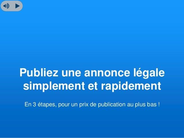 Publiez une annonce légale simplement et rapidement En 3 étapes, pour un prix de publication au plus bas !
