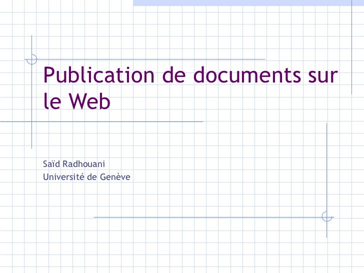Publication de documents sur le Web Sa ïd Radhouani Université de Genève