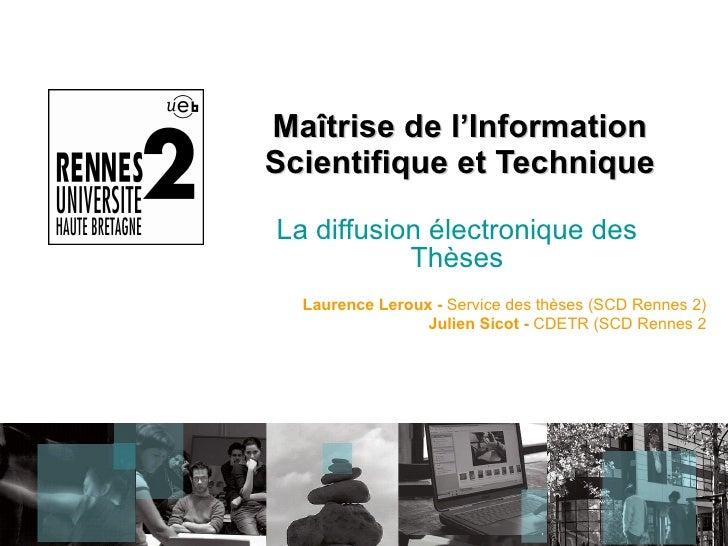 Maîtrise de l'Information Scientifique et Technique La diffusion électronique des Thèses Laurence Leroux -  Service des th...