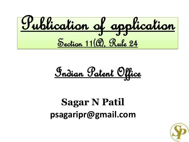 Publication of application Section 11(A), Rule 24 Indian Patent Office Sagar N Patil psagaripr@gmail.com
