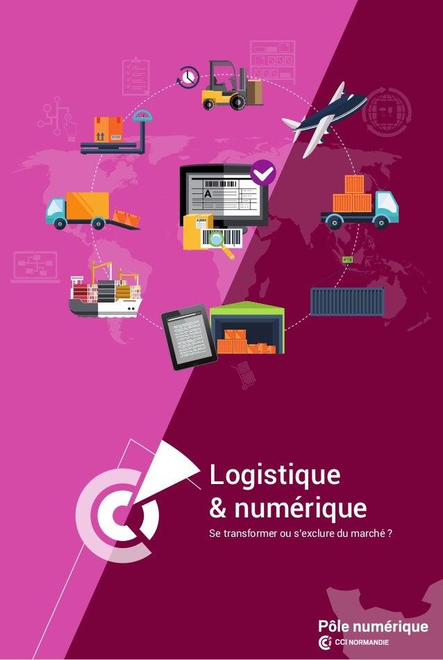 1 | Logistique et numérique | Se transformer ou s'exclure du marché? Logistique & numérique Se transformer ou s'exclure d...