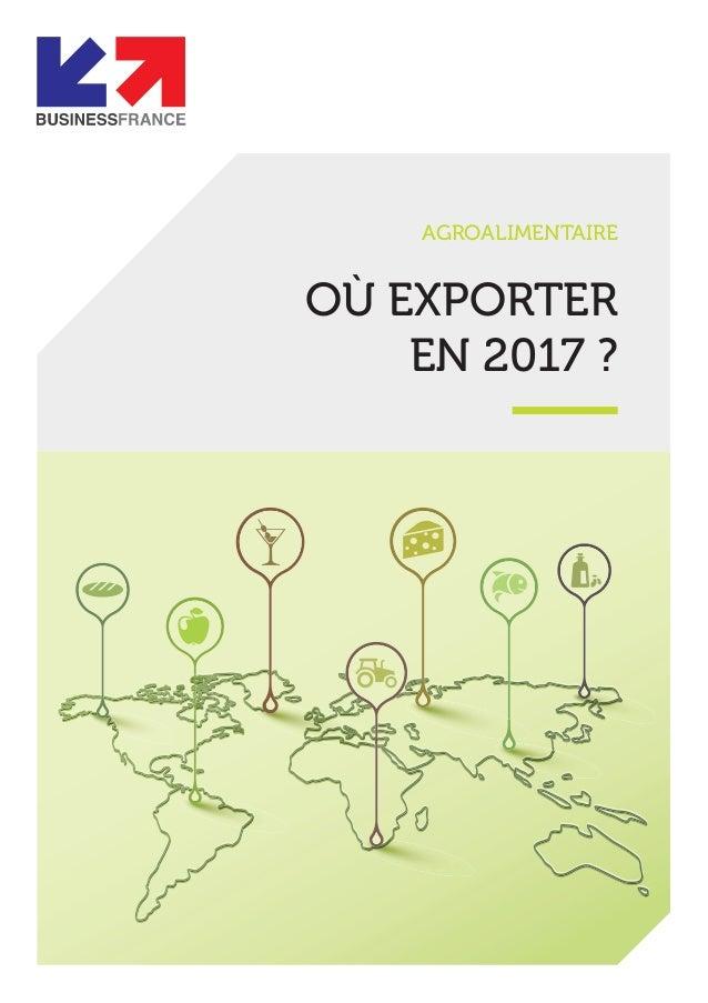 AGROALIMENTAIRE OÙ EXPORTER EN 2017 ?