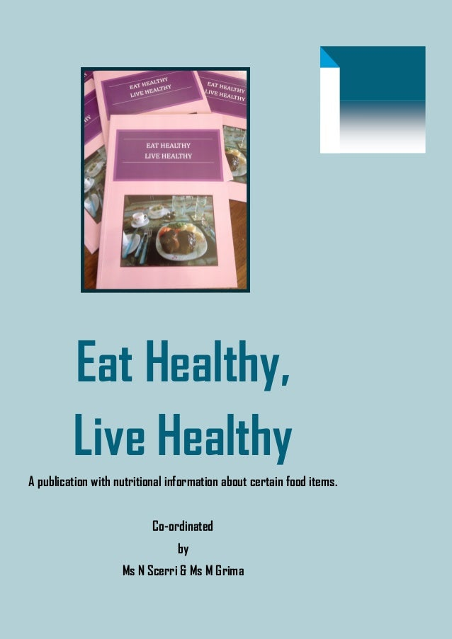 Eat Healthy,         Live HealthyA publication with nutritional information about certain food items.                     ...