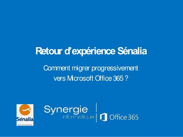 Retour d'expérienceSénalia Comment migrer progressivement vers Microsoft Office365?