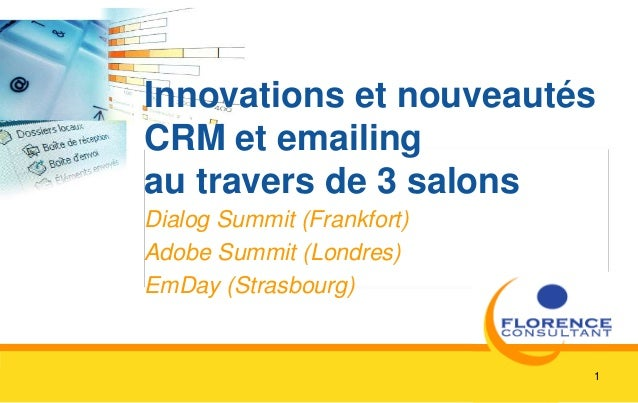 1 Innovations et nouveautés CRM et emailing au travers de 3 salons Dialog Summit (Frankfort) Adobe Summit (Londres) EmDay ...