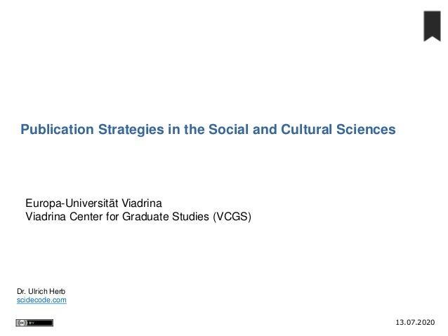 13.07.2020 Dr. Ulrich Herb scidecode.com Publication Strategies in the Social and Cultural Sciences Europa-Universität Via...