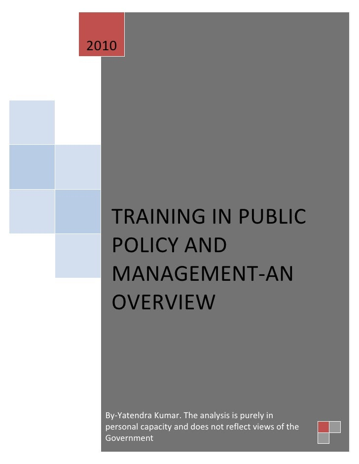 2010        TRAINING IN PUBLIC    POLICY AND    MANAGEMENT-AN    OVERVIEW      By-Yatendra Kumar. The analysis is purely i...