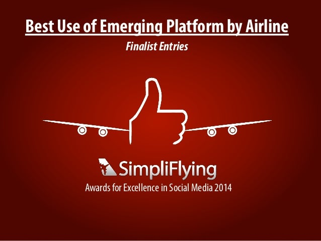 Best Use of Emerging Platform by Airline FinalistEntries Awards for Excellence in Social Media 2014