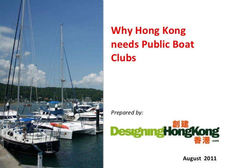 Why Hong Kong needs Public Boat Clubs Prepared by: August  2011