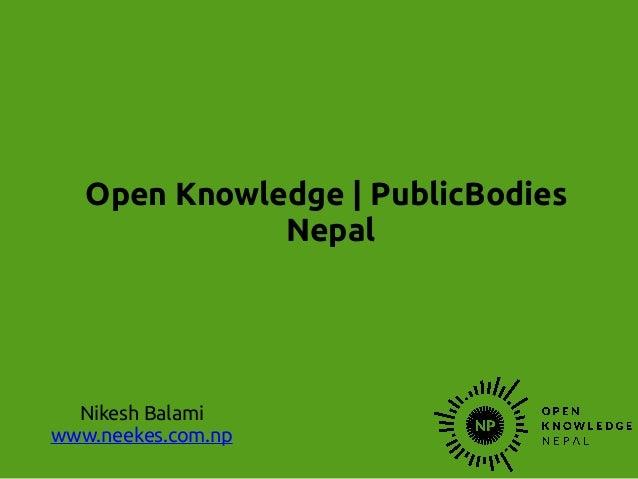 Open Knowledge | PublicBodies Nepal Nikesh Balami www.neekes.com.np