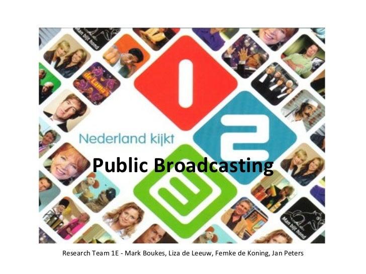Public Broadcasting Research Team 1E - Mark Boukes, Liza de Leeuw, Femke de Koning, Jan Peters
