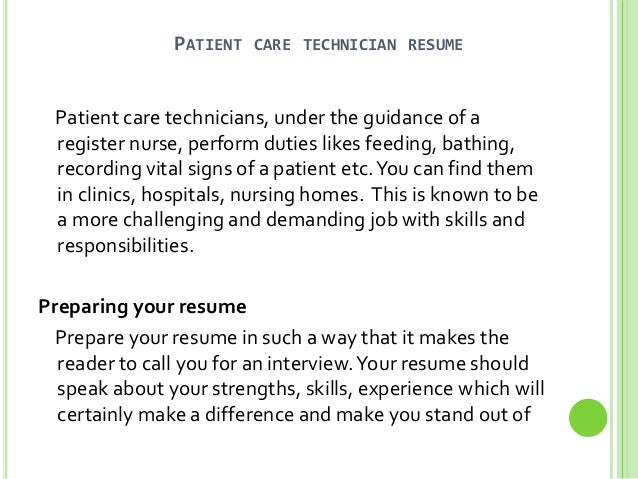 PATIENT CARE TECHNICIAN RESUME Patient Care Technicians, Under The Guidance  Of A Register Nurse, ...