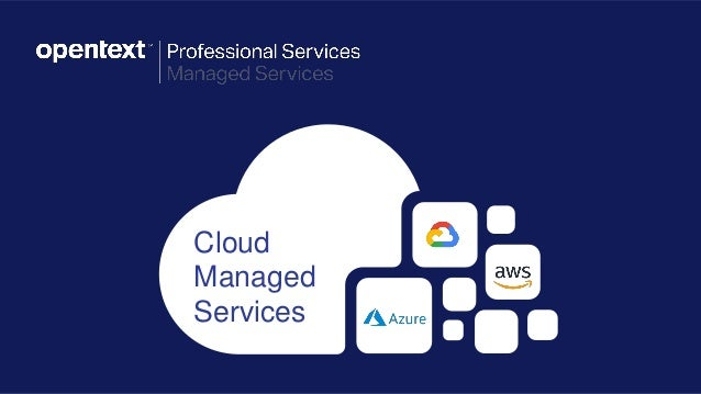 OpenText Confidential. ©2018 All Rights Reserved. 1 Cloud Managed Services