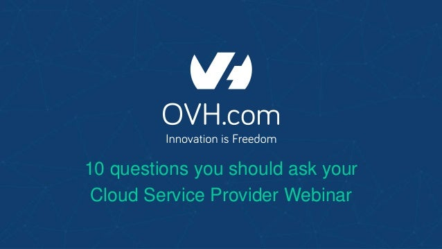 OVH Webinar: 10 questions you should ask your Cloud Service
