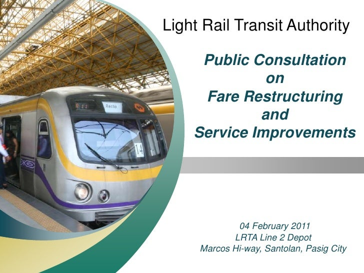 Light Rail Transit Authority<br />Public Consultation<br />on<br />Fare Restructuring<br />and <br />Service Improvements<...
