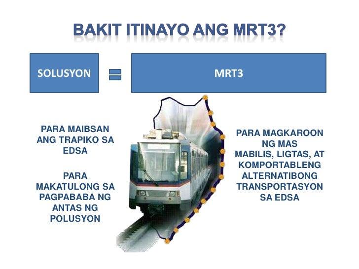 BAKIT ITINAYO ang mrt3?                   <br />SOLUSYON<br />MRT3<br />PARA MAIBSAN ANG TRAPIKO SA EDSA<br />PARA MAKATUL...