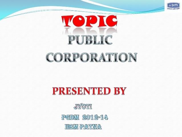 DEFINITION OF PUBLIC CORPORATIONBENEFITMEANINGFEATUREADVANTAGEDISADVANTAGECOMPARE