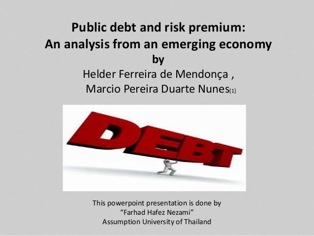 Public debt and risk premium: An analysis from an emerging economy by Helder Ferreira de Mendonça , Marcio Pereira Duarte ...