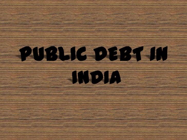 PUBLIC DEBT IN<br /> INDIA<br />