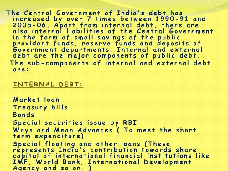 study on indian government debts and The findings of the study suggest that defense spending has escalated external  debt  keywords: defense expenditures, external debt, pakistan and india,  ardl  budget and government has to finance it through different sources  internally.
