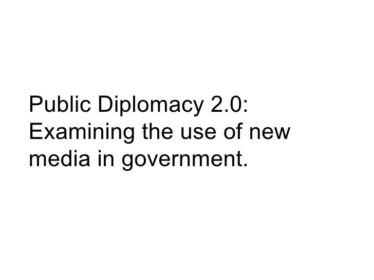 Public Diplomacy 2.0: Examining the use of new media in government.