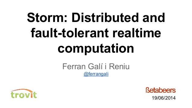 Storm: Distributed and fault-tolerant realtime computation Ferran Galí i Reniu @ferrangali 19/06/2014
