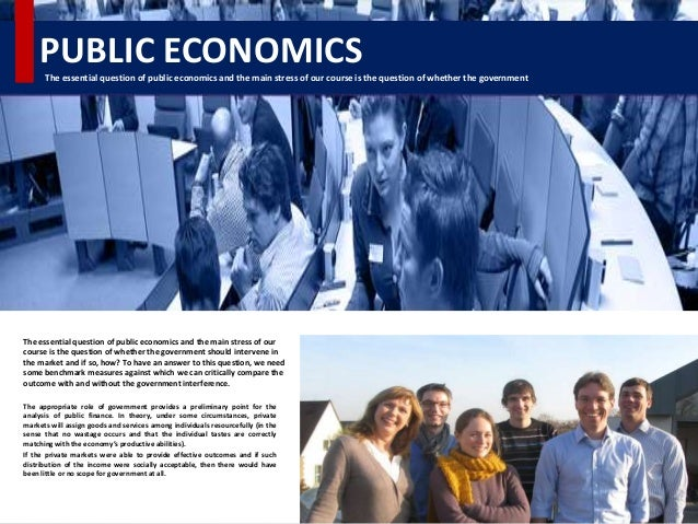 PUBLIC ECONOMICS The essential question of public economics and the main stress of our course is the question of whether t...