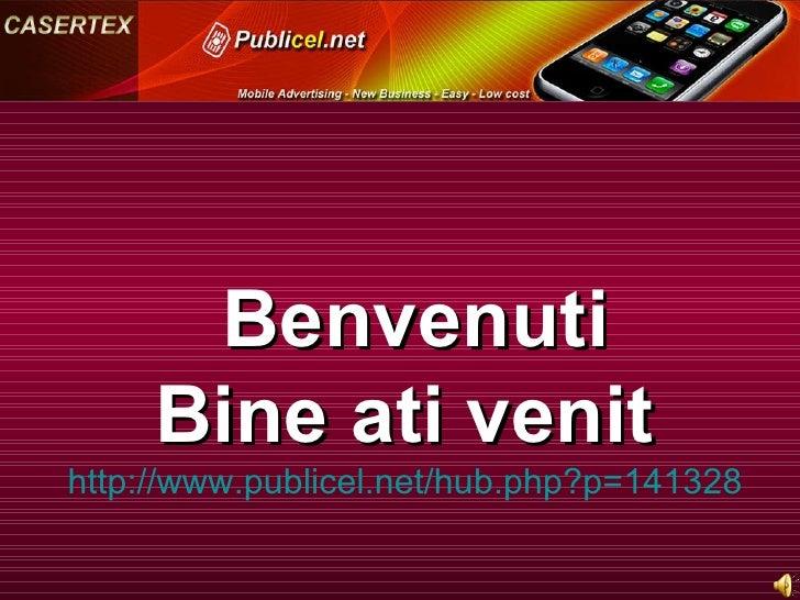 Benvenuti Bine ati venit  http://www.publicel.net/hub.php?p=141328