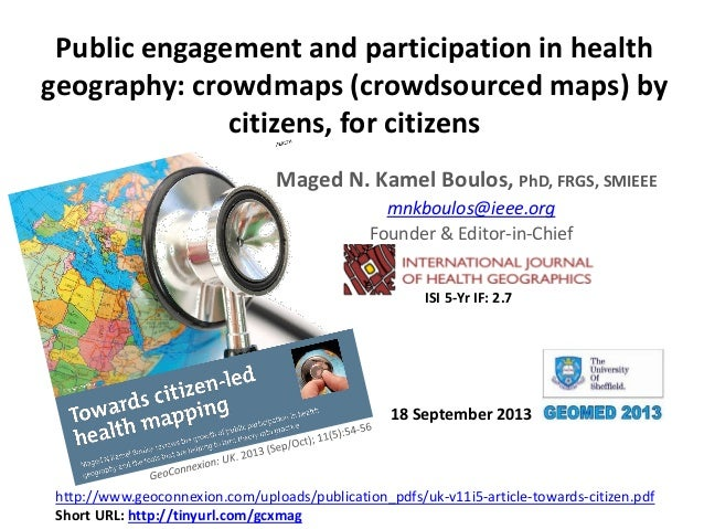 Public engagement and participation in health geography: crowdmaps (crowdsourced maps) by citizens, for citizens Maged N. ...
