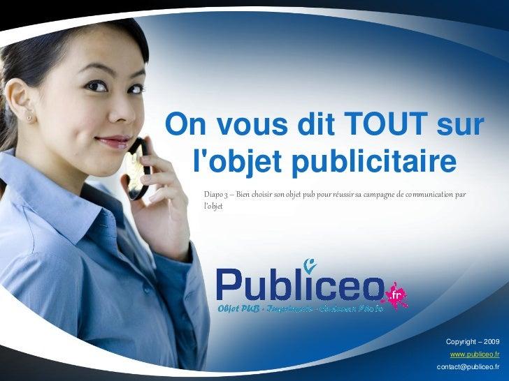 On vous dit TOUT sur lobjet publicitaire  Diapo 3 – Bien choisir son objet pub pour réussir sa campagne de communication p...