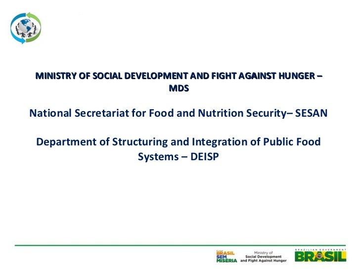 MINISTRY OF SOCIAL DEVELOPMENT AND FIGHT AGAINST HUNGER –                            MDSNational Secretariat for Food and ...