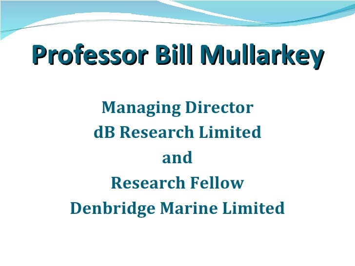 Professor Bill Mullarkey <ul><li>Managing Director </li></ul><ul><li>dB Research Limited </li></ul><ul><li>and </li></ul><...