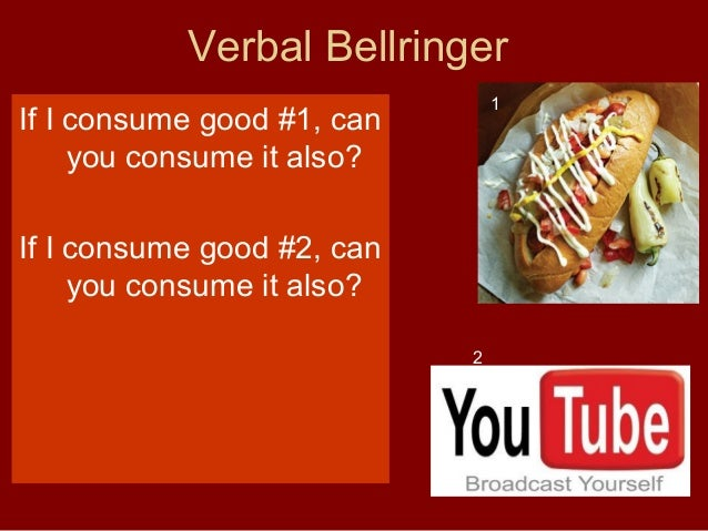 Verbal Bellringer 1  If I consume good #1, can you consume it also? If I consume good #2, can you consume it also? 2