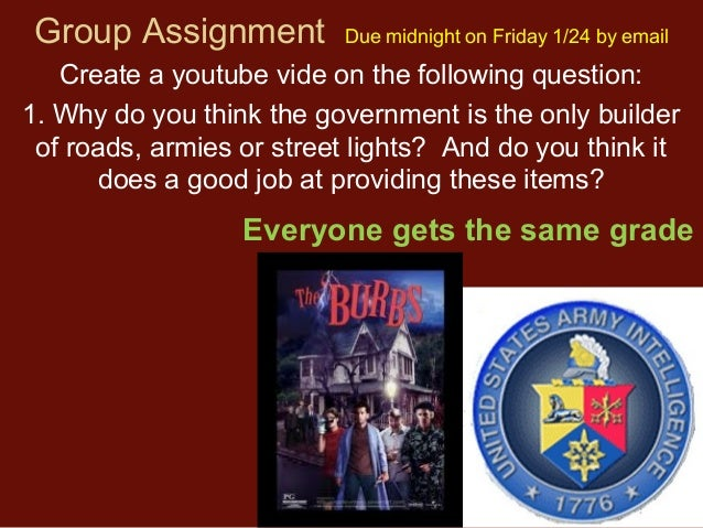 Group Assignment  Due midnight on Friday 1/24 by email  Create a youtube vide on the following question: 1. Why do you thi...