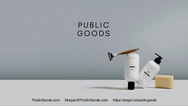 PublicGoods.com Morgan@PublicGoods.com https://angel.co/publicgoods