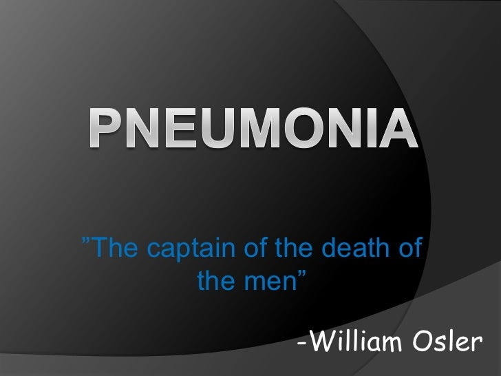"""""""The captain of the death of         the men""""                 -William Osler"""