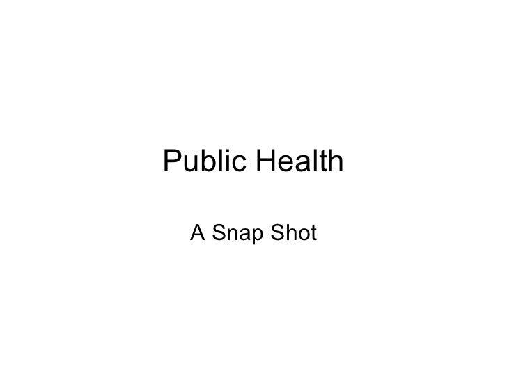 Public Health  A Snap Shot