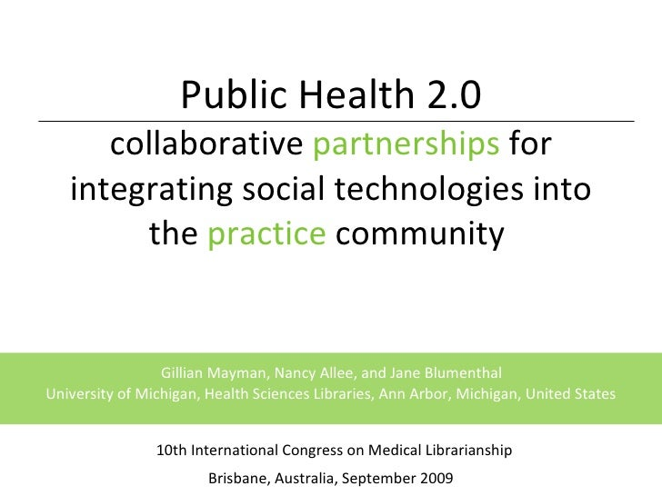 Public Health 2.0 collaborative  partnerships  for integrating social technologies into the  practice  community  10th I...