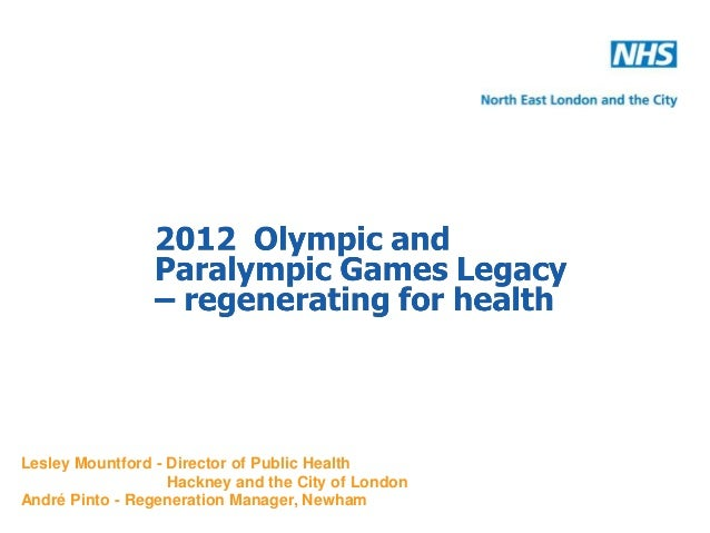 Lesley Mountford - Director of Public Health                   Hackney and the City of LondonAndré Pinto - Regeneration Ma...