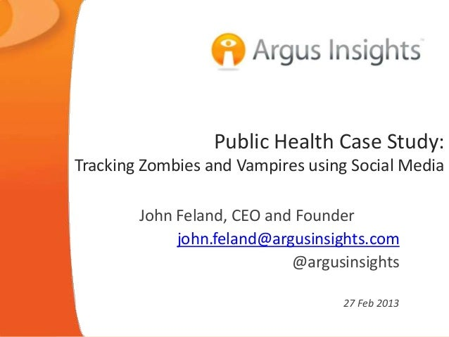 Public Health Case Study:Tracking Zombies and Vampires using Social Media        John Feland, CEO and Founder             ...
