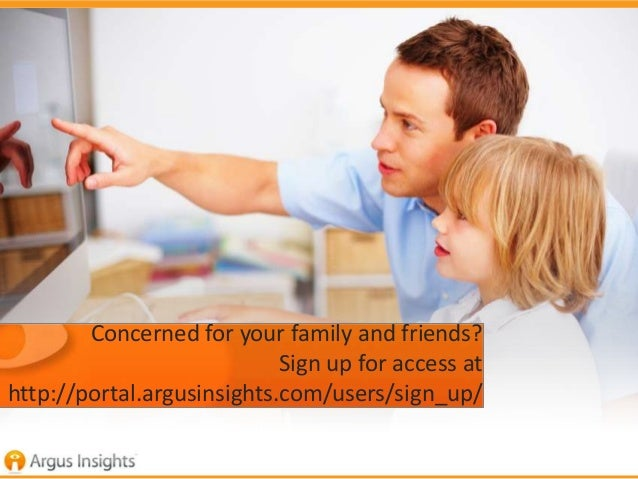 Concerned for your family and friends?                            Sign up for access athttp://portal.argusinsights.com/use...