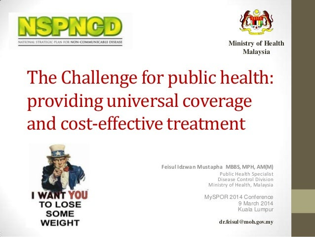 Ministry of Health Malaysia  The Challenge for public health: providing universal coverage and cost-effective treatment Fe...
