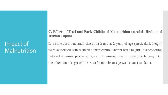 effects of malnutrition on children less Starting school and between 22 and 45 percent reduction in lifetime earning8 stunted children become less educated adults, thus making malnutrition a long-term and intergenerational  the effects of malnutrition are long-term and trap generations of individuals and communities in the.