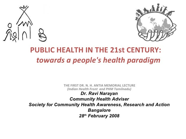 PUBLIC HEALTH IN THE 21st CENTURY:   towards a people's health paradigm THE FIRST DR. N. H. ANTIA MEMORIAL LECTURE (Indian...
