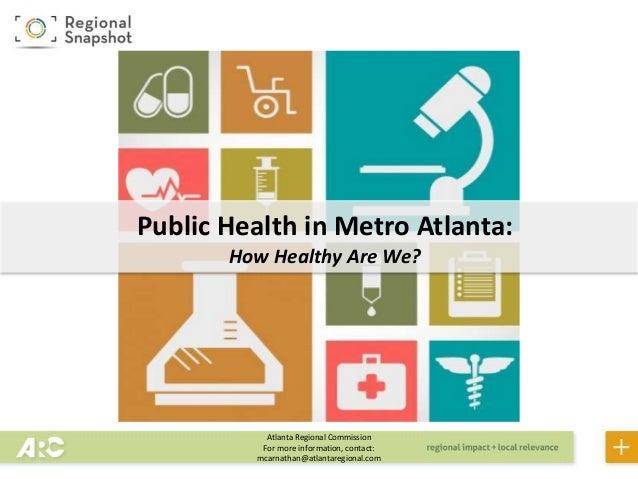 Atlanta Regional Commission For more information, contact: mcarnathan@atlantaregional.com Public Health in Metro Atlanta: ...