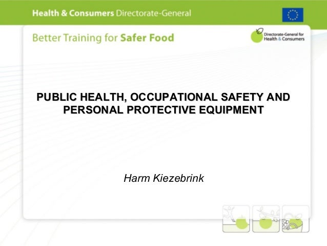 PUBLIC HEALTH, OCCUPATIONAL SAFETY AND PERSONAL PROTECTIVE EQUIPMENT  Harm Kiezebrink